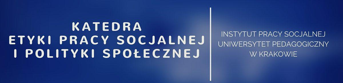 Katedra Etyki Pracy Socjalnej i Polityki Społecznej Instytutu Pracy Socjalnej Uniwersytetu Pedagogicznego w Krakowie